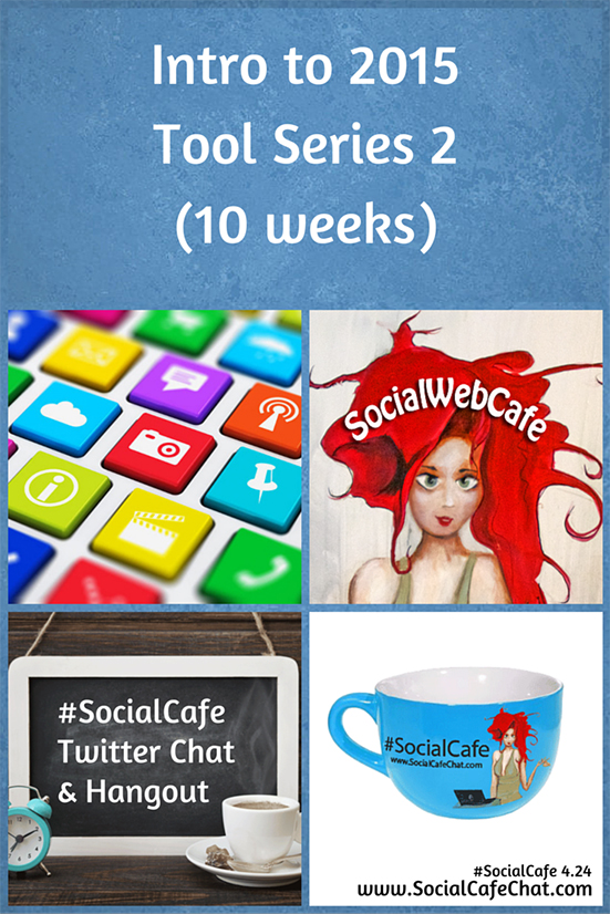 Intro%20to%202015%20Tools%202%20Series%20%23SocialCafe%204.24 w/ %40SocialWebCafe http://sw.bcafe.co/eW 6/16 6p PT / 9p ET %23SocialCafe