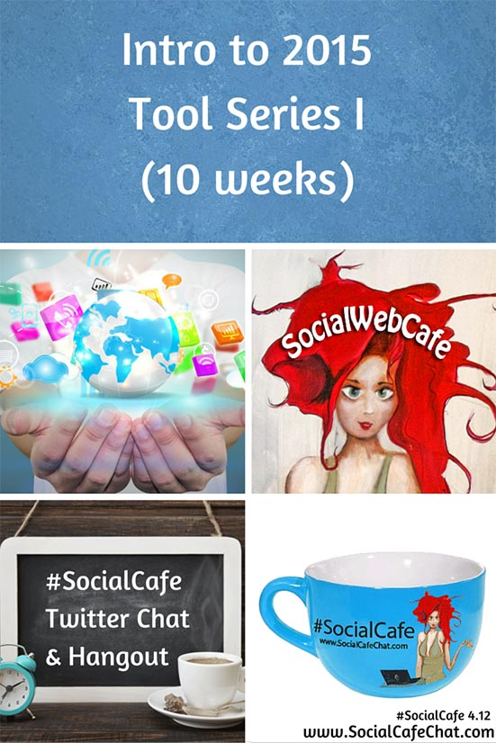 Intro%20to%202015%20Tools%201%20Series%20%23SocialCafe%204.12 w/ %40SocialWebCafe http://sw.bcafe.co/eE 3/24 6p PT / 9p ET %23SocialCafe