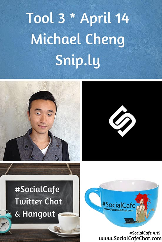 Tools%201.3%20Michael%20Cheng%20of%20Snip.ly%20%23SocialCafe%204.15 w/ %40SocialWebCafe http://sw.bcafe.co/eH 4/14 6p PT / 9p ET %23SocialCafe