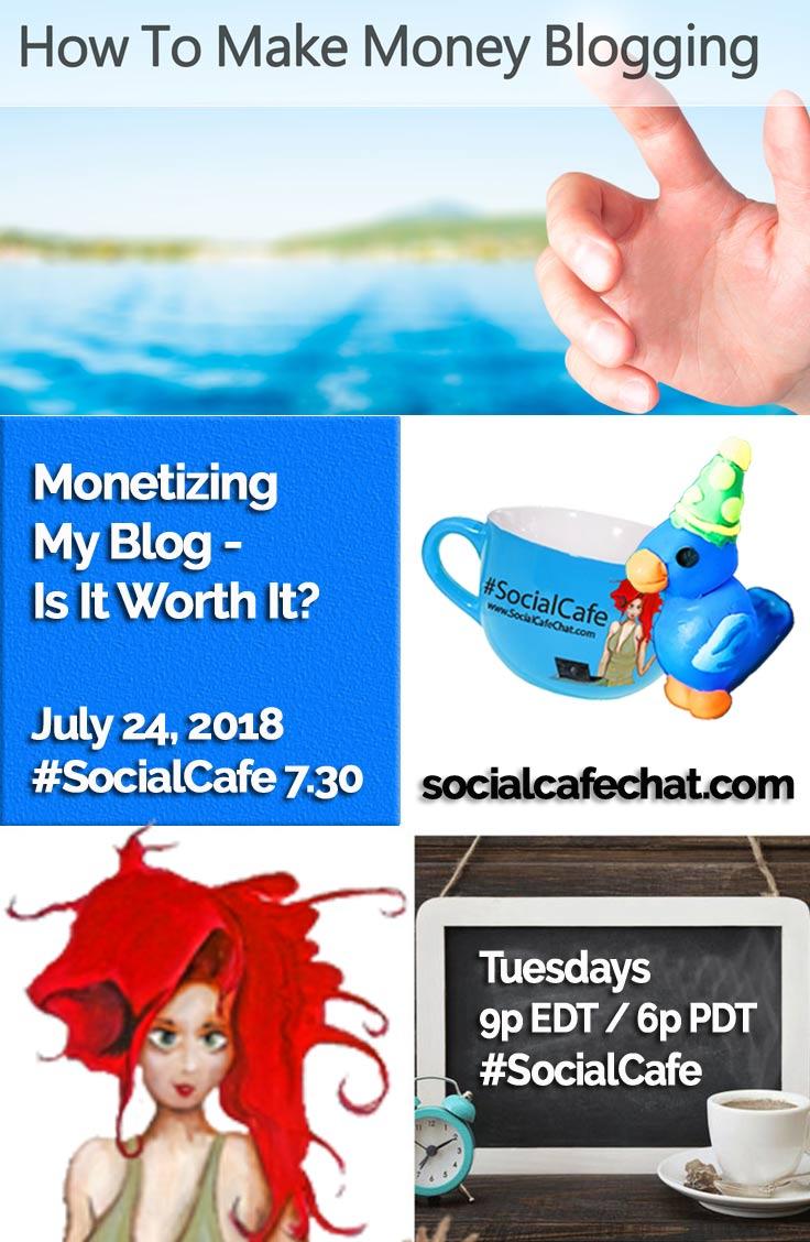 Monetizing My Blog - Is It Worth It? w/ @SocialWriter of @SocialWebCafe Summary %23SocialCafe