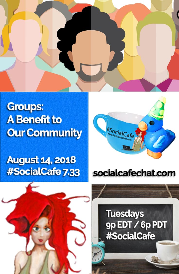 Groups:  A Benefit to Our Community w/ @SocialWriter of @SocialWebCafe Summary %23SocialCafe
