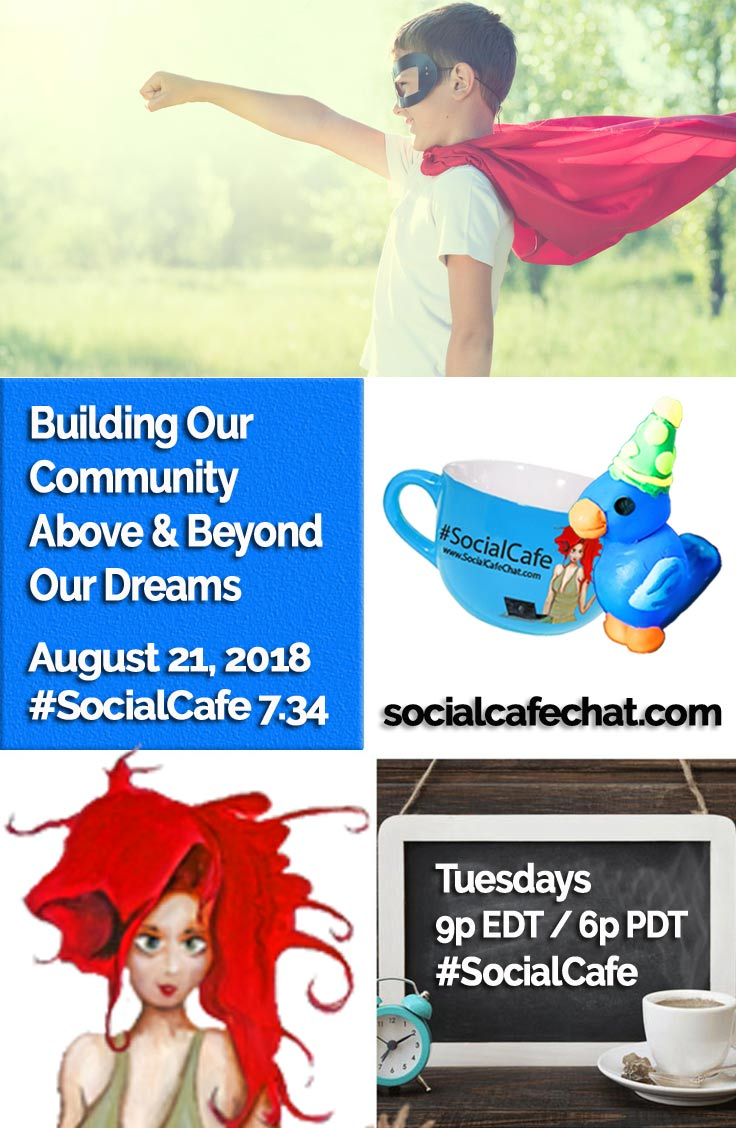Building Our Community Above and Beyond Our Dreams w/ @SocialWriter of @SocialWebCafe Summary %23SocialCafe