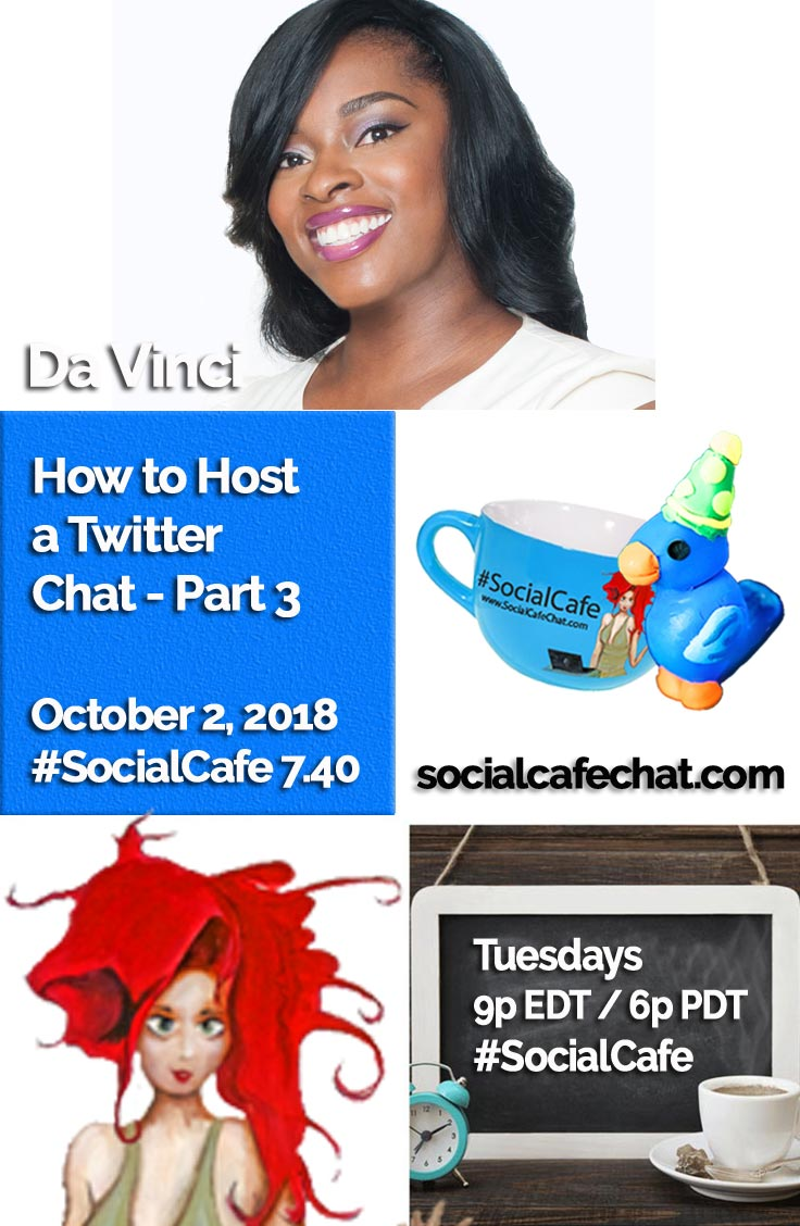 How to Host a Twitter Chat - Part 3 (** Featuring Da Vinci of YourLifeAfter25 **) w/ @SocialWriter of @SocialWebCafe 10/2 6p PDT / 9p EDT %23SocialCafe
