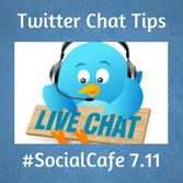 Twitter Chat Tips & Strategies #SocialCafe 7.11