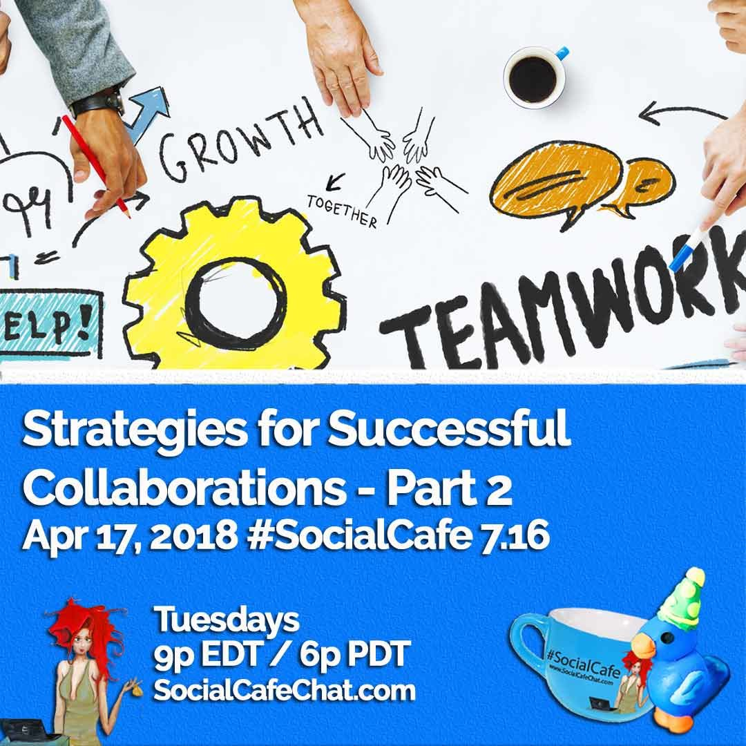 Strategies for Successful Collaborations – Part 2 #SocialCafe 7.16