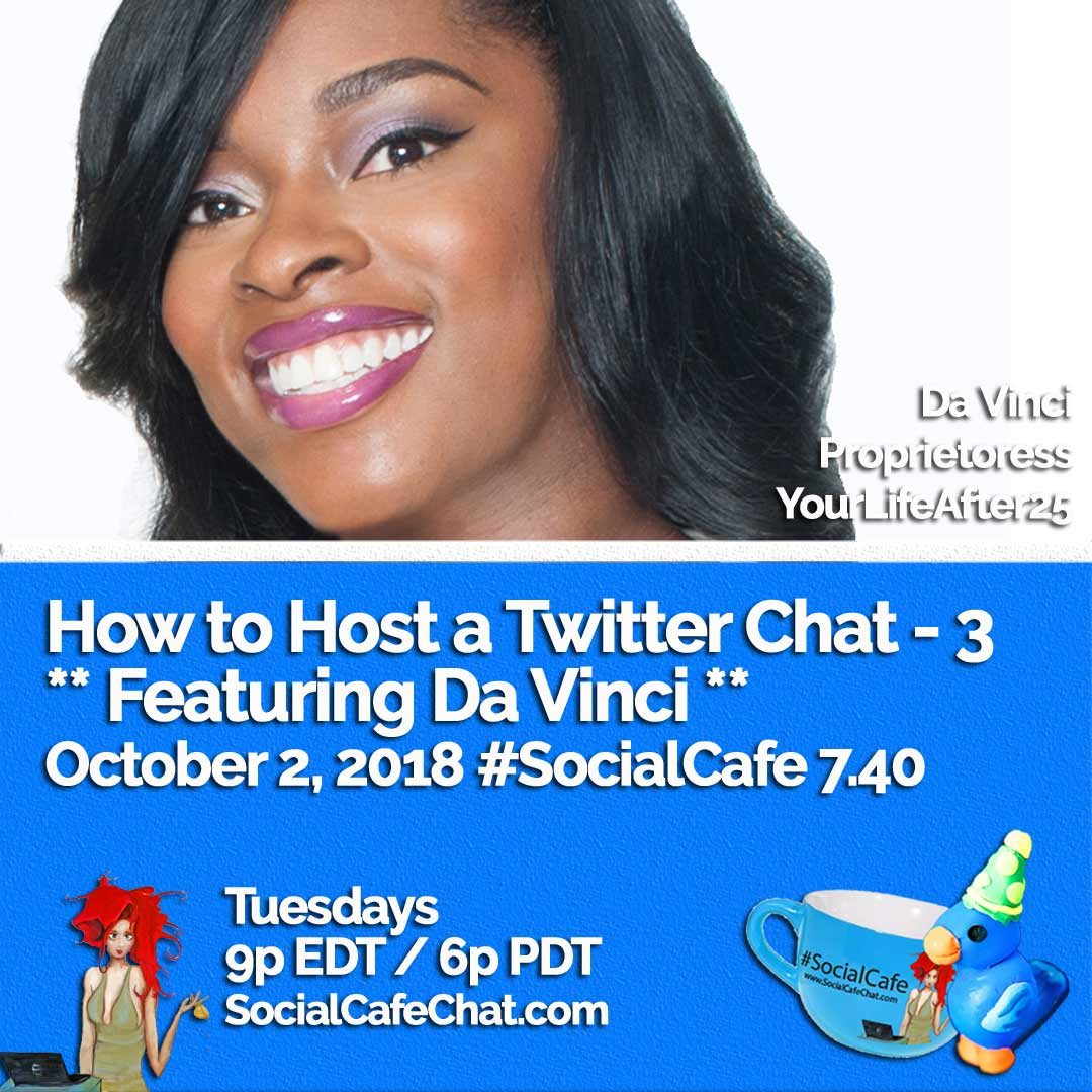 How to Host a Twitter Chat – Part 3 (Featuring Da Vinci @YourLifeAfter25 ) #SocialCafe 7.40